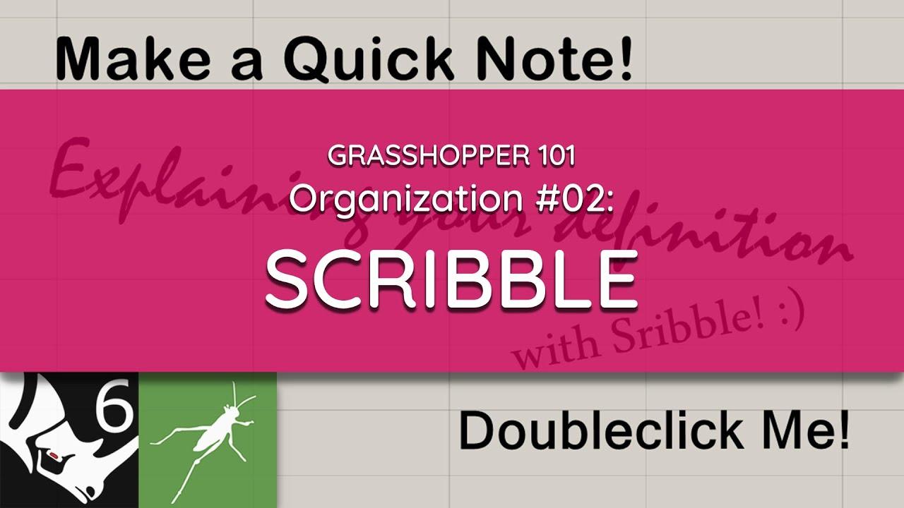 Grasshopper 101: Organization   #02 Scribble