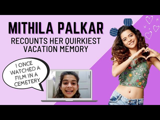 Mithila Palkar recounts her quirkiest vacation memory: I once watched a film in a cemetery