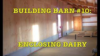 Building Dairy Barn #10: Enclosing Dairy