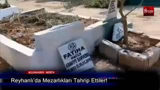 Reyhanlı'da Mezarlıkları Tahrip Ettiler!  15 ağustos 2019   8gunhaber