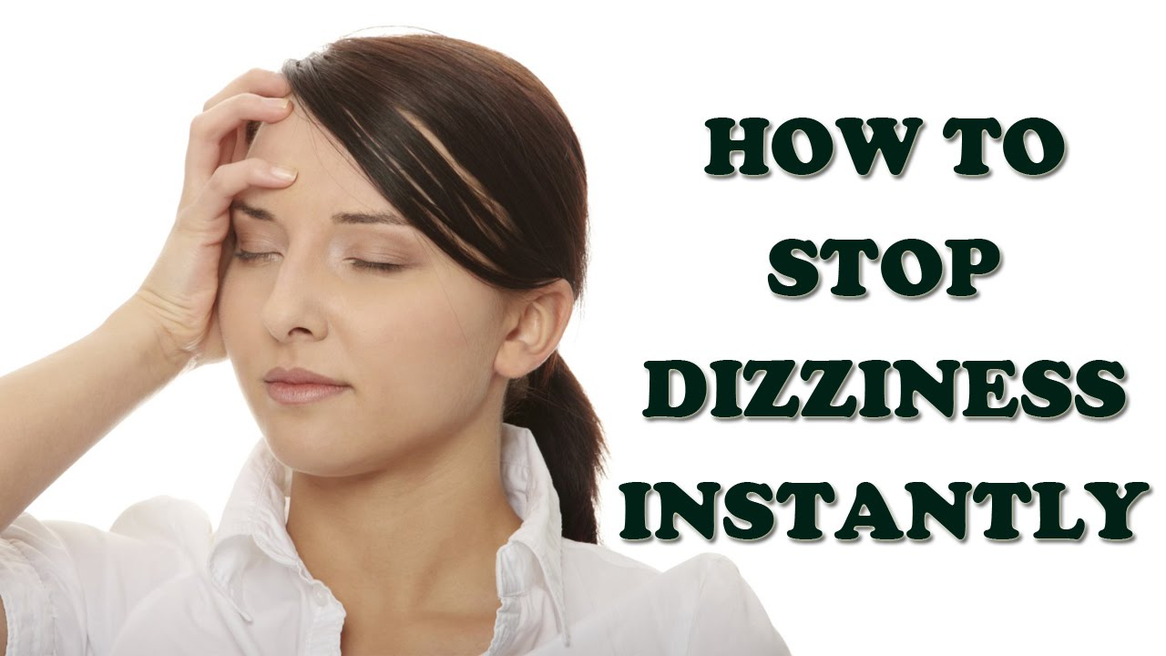 dizziness and vertigo - how to stop dizziness instantly - dizziness