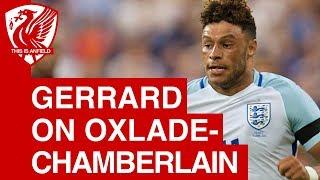 Steven gerrard on new liverpool signing alex oxlade-chamberlain