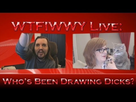 WTFIWWY Live - Who's Been Drawing Dicks? - 8/31/15