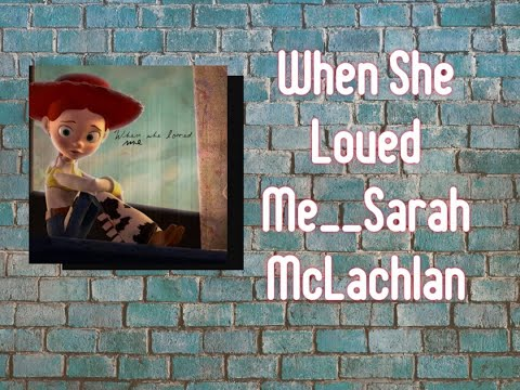 when-she-loved-me_sarah-mclachlan-lirik