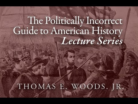 The Politically Incorrect Guide to American History, Lecture 10 | Thomas E. Woods, Jr.