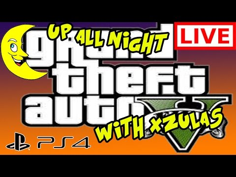 GTA 5 ONLINE CRAZINESS LIVE ~ Up all night with xzulas! or till the internet breaks!