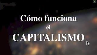 """""""Cómo funciona el capitalismo"""" (Documental que revela sus leyes internas, no sus síntomas)"""