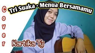 TRI SUAKA - MENUA BERSAMAMU ( Cover by Kartika Tyas )