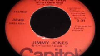 Jimmy Jones - If I Knew Then (What I Know Now)