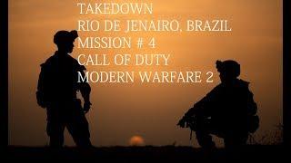 MISSION # 4, TAKEDOWN, RIO DE JENARIO, BRAZIL CALL OF DUTY MODERN WARFARE 2