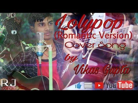 LOLLIPOP (Romantic Bhojpuri Version) COVER SONG |VIKAS GUPTA| RJ RECORDS|