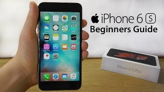 iPhone 6S - Complete Beginners Guide