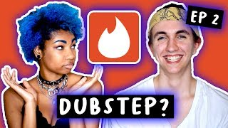 MY TINDER DATE TRIES DUBSTEP | EP 2