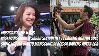 MUSICIAN'S LIFE #323 | PAGI MANGGUNG DI SARAH SECHAN SAMA AGATHA SUCI, SIANG MANGGUNG SAMA ADERA EGA