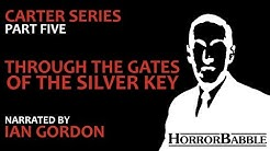 """Through the Gates of the Silver Key"" by H. P. Lovecraft / Dream Cycle (17/17)"