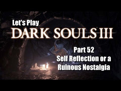 AYTIWS Plays Dark Souls 3: Part 52 - Self Reflection or a Ruinous Nostalgia