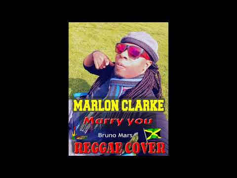Bruno Mars...Marry you..REGGAE COVER by Marlon Clarke
