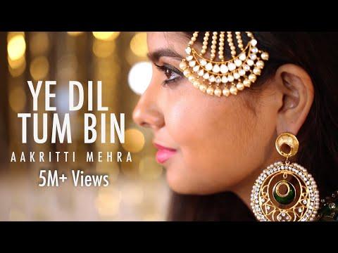 YE DIL TUM BIN - COVER BY AAKRITI MEHRA