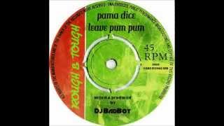 pama dice leave pum pum