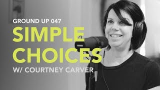 Ground Up 047 - Simple Choices w/ Courtney Carver