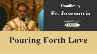 Pouring Forth Love - Apr 18 - Homily - Fr Josemaria
