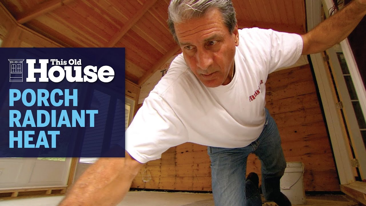 How to Winterize a Porch with Radiant Heat | This Old House