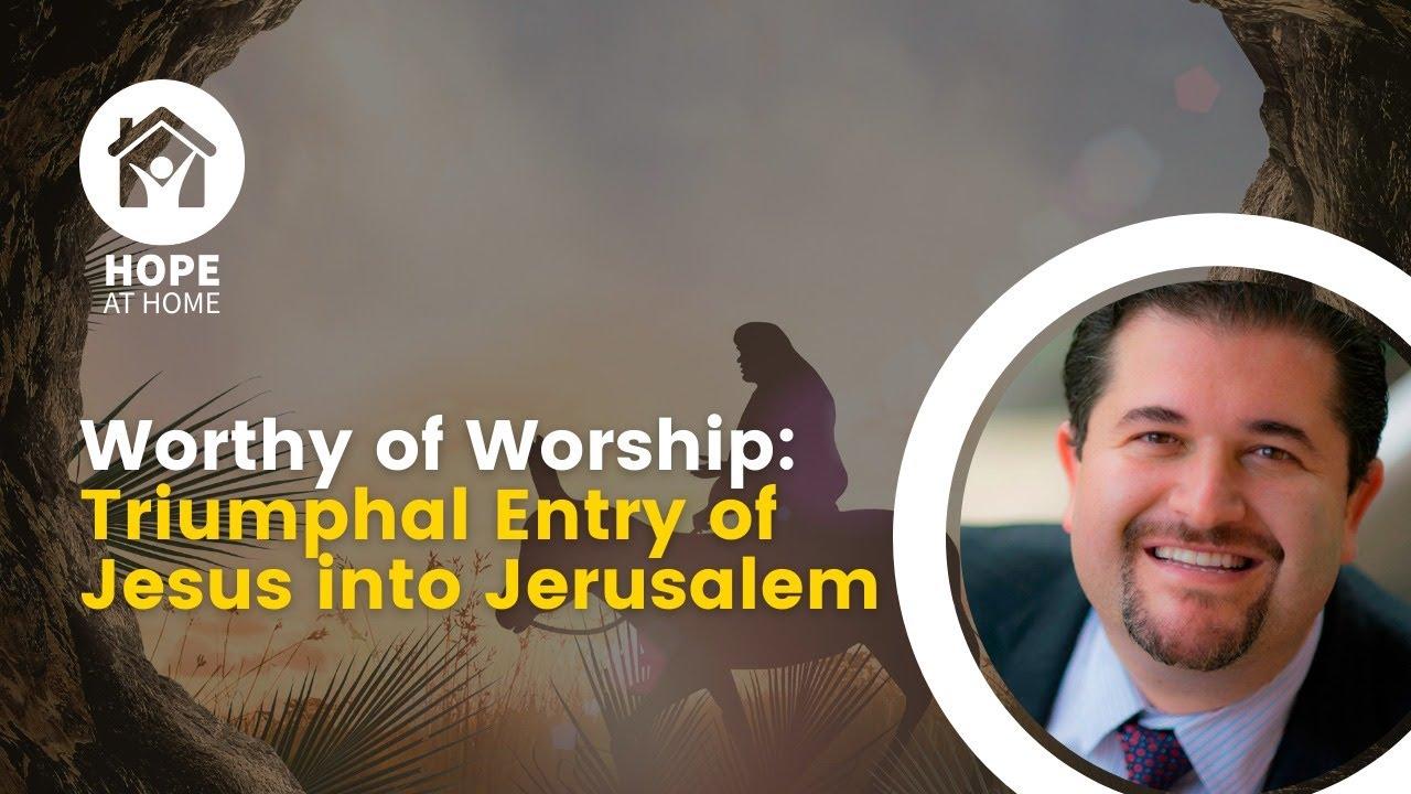 Worthy of Worship: Triumphal Entry of Jesus into Jerusalem