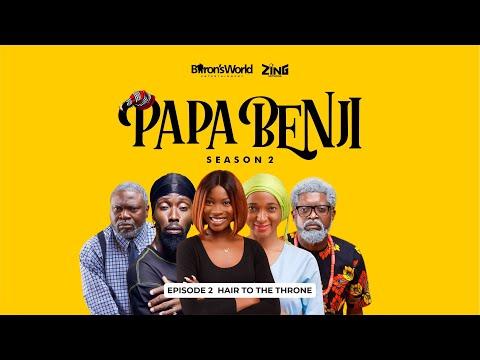 #PapaBenji Season 2: EPISODE 2 (Hair to the Throne)