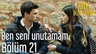 Hayat Bazen Tatlıdır 21. Bölüm - Ben Seni Unutamam