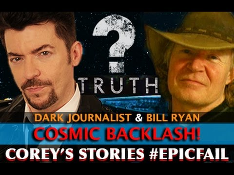 COSMIC BACKLASH! COREY'S STORIES #EPICFAIL - DARK JOURNALIST & BILL RYAN