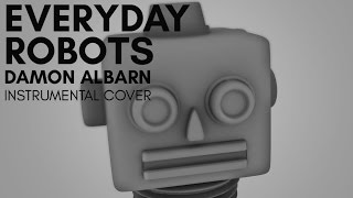 Everyday Robots - Damon Albarn Instrumental COVER
