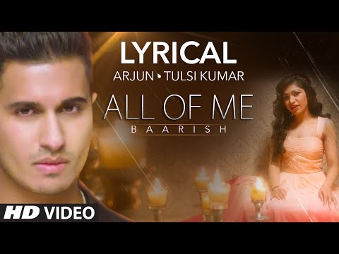'All Of Me (Baarish)' Full Song with LYRICS | Arjun Ft. Tulsi Kumar | T-Series
