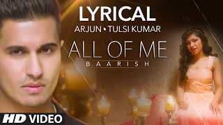 'all of me (baarish)' full song with lyrics | arjun ft. tulsi kumar | t-series