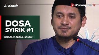 Al Kabair (02) : Dosa Syirik #01 - Ust M Abduh Tuasikal