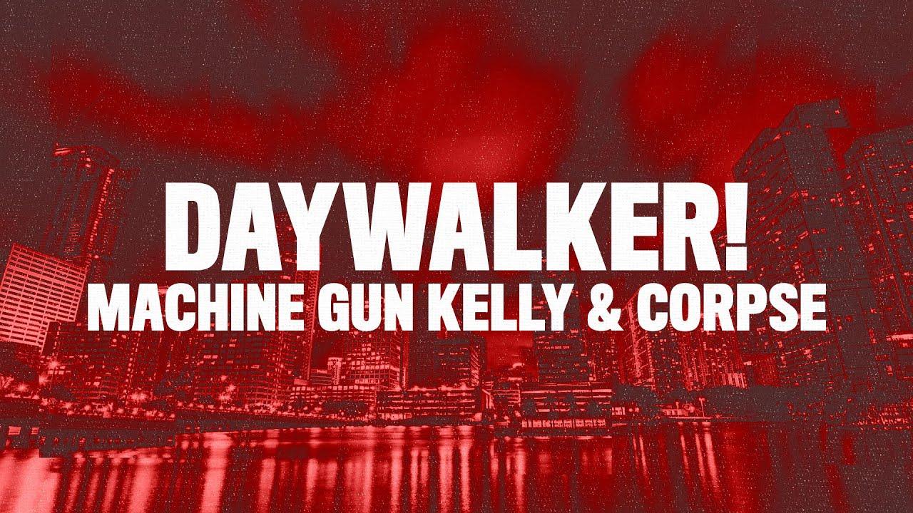 Machine Gun Kelly, CORPSE - DAYWALKER! (Lyrics)