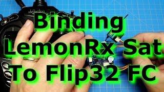 how to bind lemon satellite receiver to flip32 flight controller