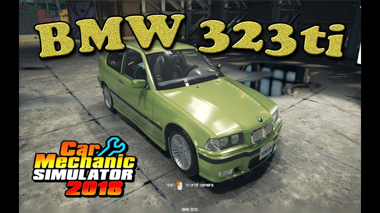 Car Mechanic Simulator 2018 Bmw 323ti Youtube