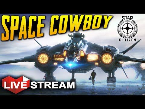 Star Citizen 2.5 Gameplay | Space Cowboy | Live Stream