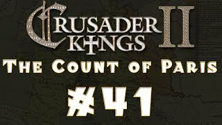 Let's Play: Crusader Kings II -- The Count of Paris -- Ep 41