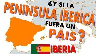 ¿Y si la Península Ibérica (Iberia) fuera un país?