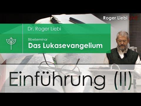 Dr. Roger Liebi - Das Lukasevangelium   Einführung Kapitel 1-5 (II)