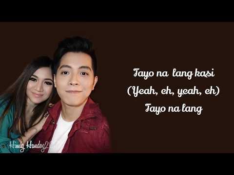 Kyla And Jason Dy - Tayo Nalang Kasi (Lyrics) Himig Handog 2017