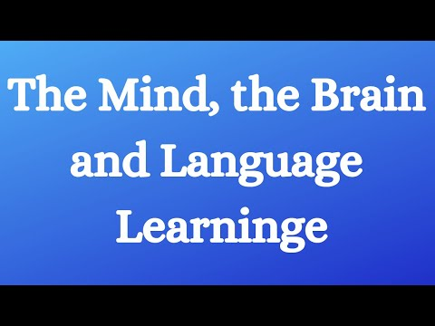 The Mind, the Brain and Language Learning