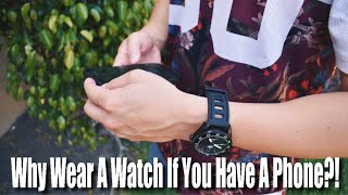 Why Wear A Watch If You Have A Phone?!