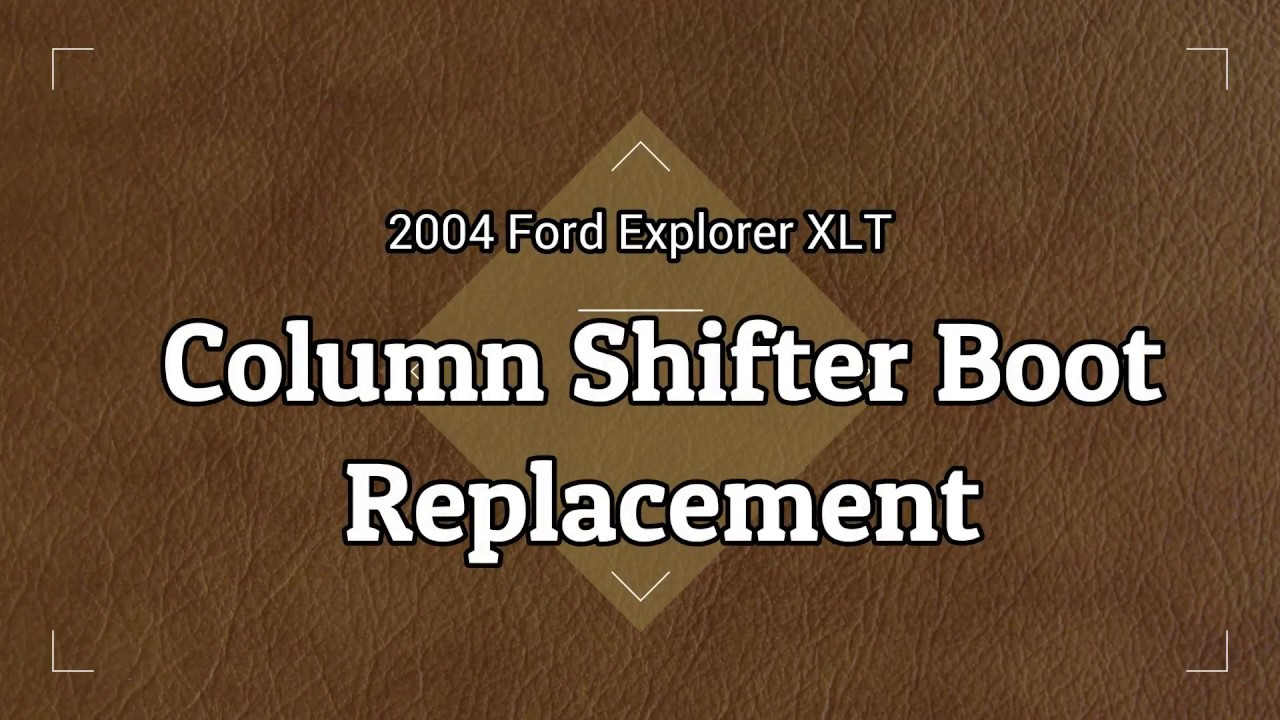 2004 Ford Explorer Column Shifter Boot Replacement