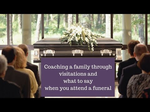 What to say when you attend a visitation and funeral and how to interpret what is said to you