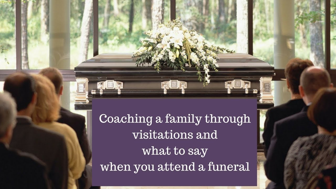 what to say when you attend a visitation and funeral and how to