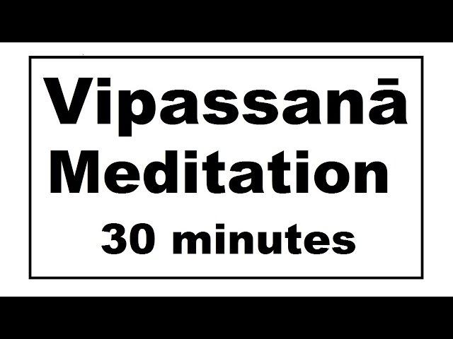 Vipassanā Meditation (30 minutes)