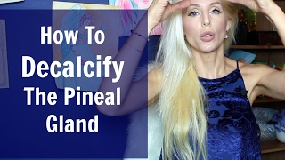 How To DECALCIFY The Pineal Gland