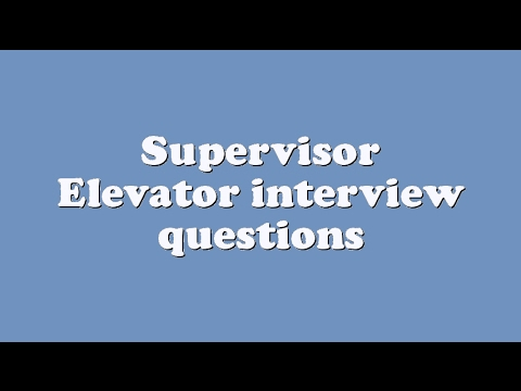 Supervisor Elevator interview questions
